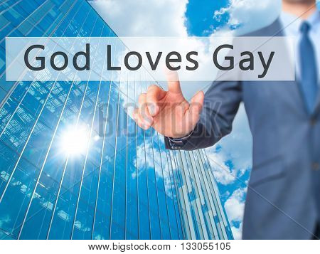 God Loves Gay - Businessman Hand Pressing Button On Touch Screen Interface.