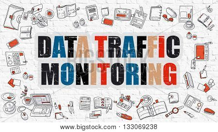 Data Traffic Monitoring. Data Traffic Monitoring Drawn on White Wall. Data Traffic Monitoring in Multicolor. Doodle Design Style of Data Traffic Monitoring. Line Style Illustration. White Brick Wall.