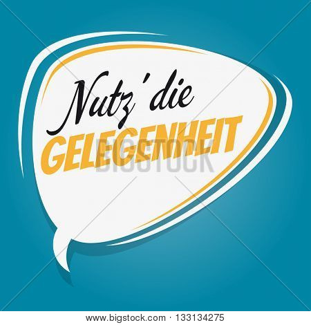 german retro speech bubble that means use the opportunity