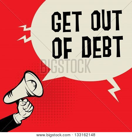 Megaphone Hand business concept with text Get Out of Debt, vector illustration