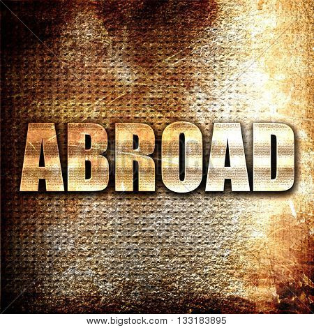 abroad, 3D rendering, metal text on rust background
