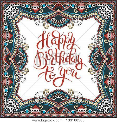 hand written lettering Happy Birthday to you on ethnic floral pattern for invitation, greeting card, prints and poster, calligraphic vector illustration