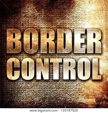 border control, 3D rendering, metal text on rust background