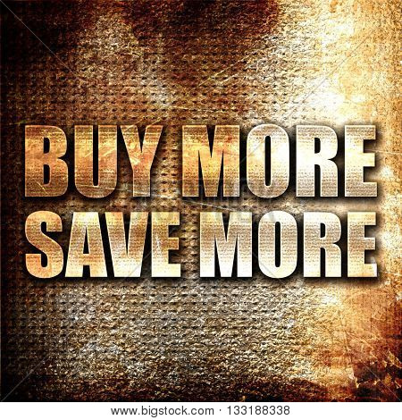 buy more save more, 3D rendering, metal text on rust background