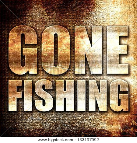 gone fishing, 3D rendering, metal text on rust background