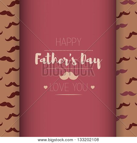 Happy fathers day. Hipster style. Card with mustache for Dad's Day. brown and red background. love you