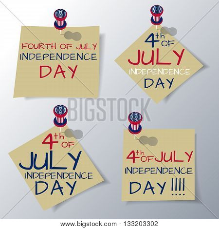 A set of sheets of paper with handwritten text with a holiday of Independence Day of United States of America pushpin in the colors of the US flag vector illustration.