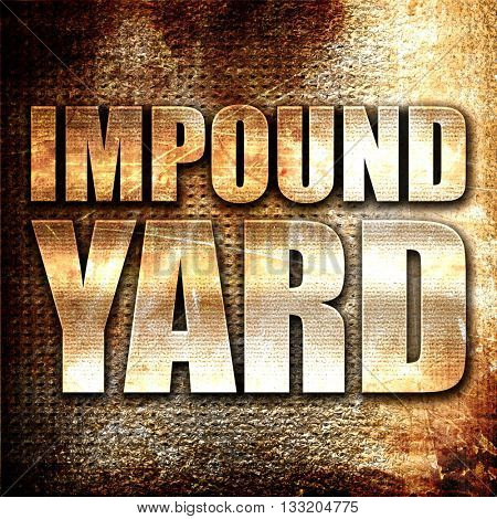 impound yard, 3D rendering, metal text on rust background