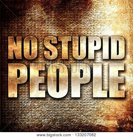 no stupid people, 3D rendering, metal text on rust background