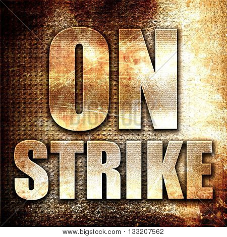 on strike, 3D rendering, metal text on rust background