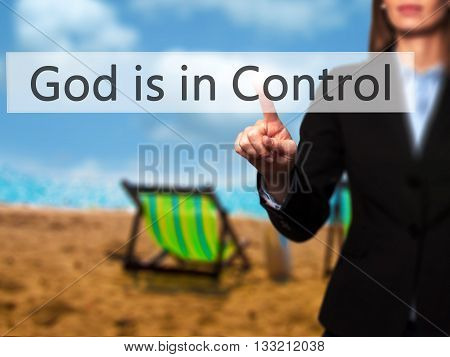 God Is In Control - Businesswoman Hand Pressing Button On Touch Screen Interface.