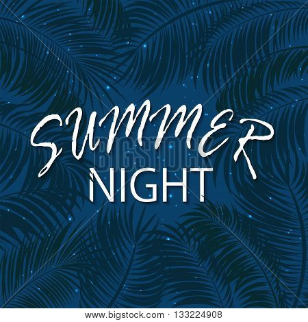 Summer night with palm leaves, palms and stars on night sky background, palm trees and lettering Summer night on blue background, illustration.