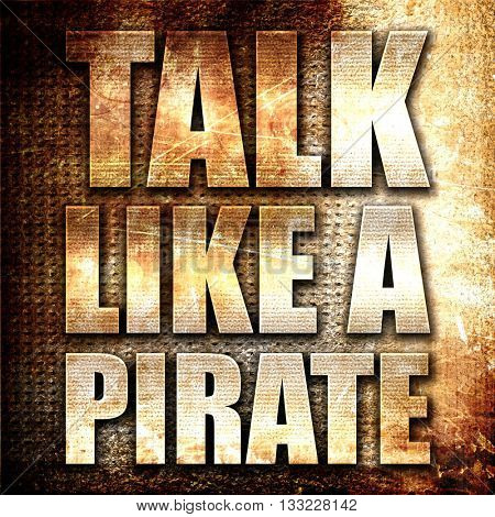 talk like a pirate, 3D rendering, metal text on rust background