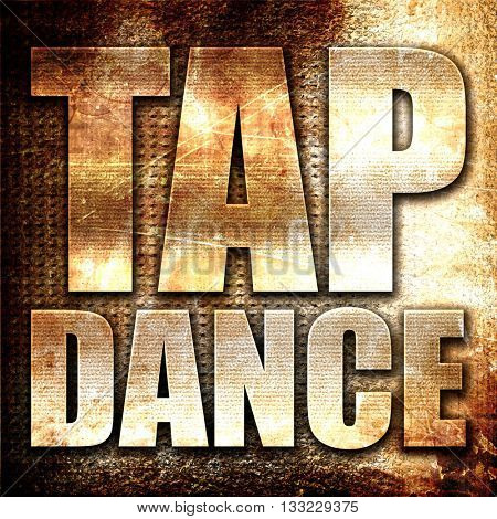 tap dance, 3D rendering, metal text on rust background