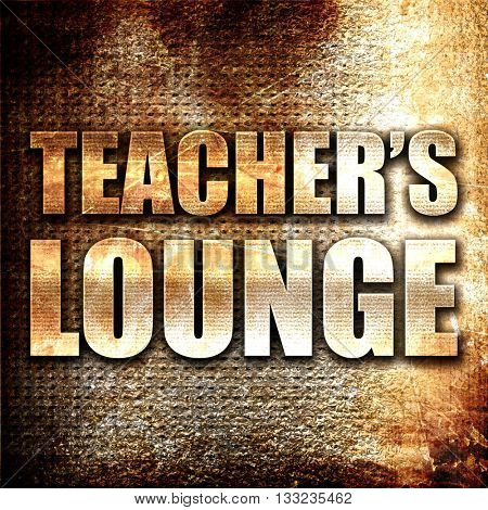 teacher's lounge, 3D rendering, metal text on rust background