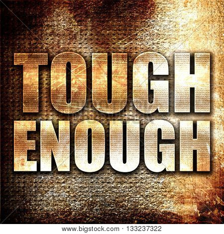 tough enough, 3D rendering, metal text on rust background