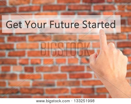 Get Your Future Started - Hand Pressing A Button On Blurred Background Concept On Visual Screen.