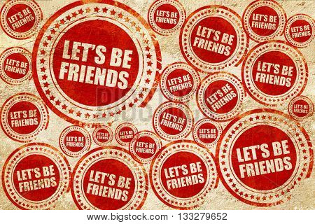 let's be friends, red stamp on a grunge paper texture