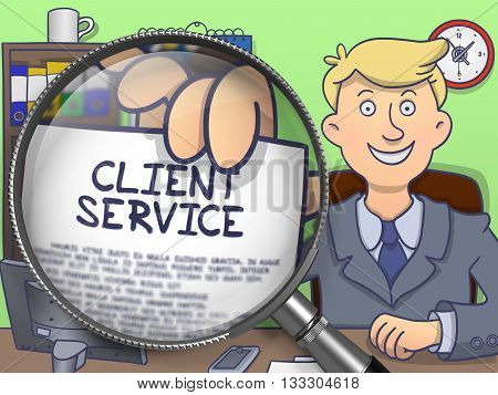 Client Service on Paper in Businessman's Hand to Illustrate a Business Concept. Closeup View through Magnifying Glass. Colored Doodle Style Illustration.