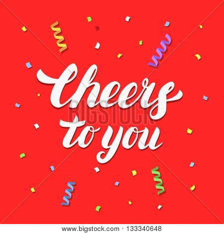 Cheers to you hand written lettering on festive red background with confetti and paper streamers for greeting card, banner, poster. Cheers to you quote. Festive red background. Vector illustration.