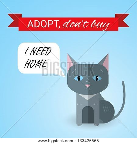 Cute kitten with I Need Home text. Ribbon with Adopt Don't buy text. Homeless animals concept pets adoption theme. Cartoon cat. Vector illustration.