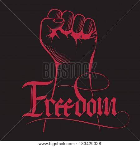 Clenched fist held high in protest with handwritten word freedom. Lettering inscription Freedom. Vector illustration.