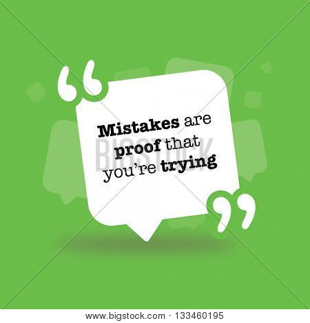 Mistakes are proof youâ??re trying