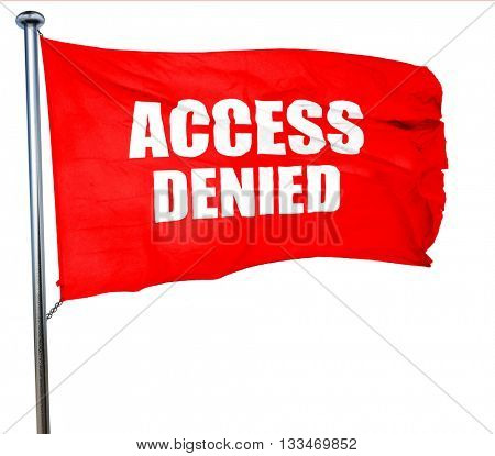 access denied, 3D rendering, a red waving flag