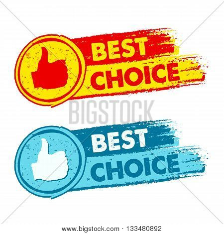 best choice and thumb up signs - text in yellow red and blue drawn banners with symbols business concept