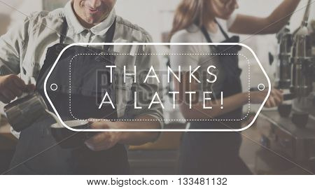 Thanks Latte Hot Coffee Pleasure Concept