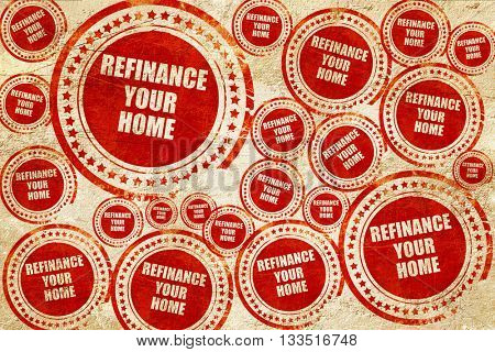 refinance your home, red stamp on a grunge paper texture