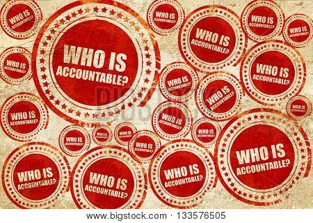 who is accountable, red stamp on a grunge paper texture