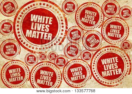 white lives matter, red stamp on a grunge paper texture