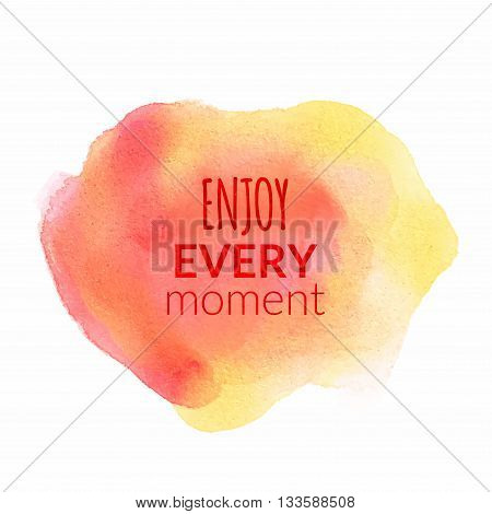 Enjoy Every Moment motivation watercolor poster. Quote Typographical inspiration Poster Template, vector design.