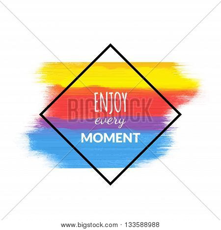 Enjoy Every Moment motivation acrylic poster. Quote Typographical inspiration Poster Template, vector design.