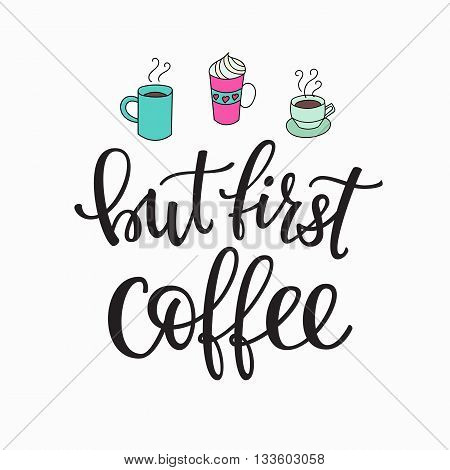 Quote coffee cup typography. Calligraphy style quote. Shop promotion motivation. Graphic design lifestyle lettering. Sketch hot drink mug inspiration vector. But first Coffee
