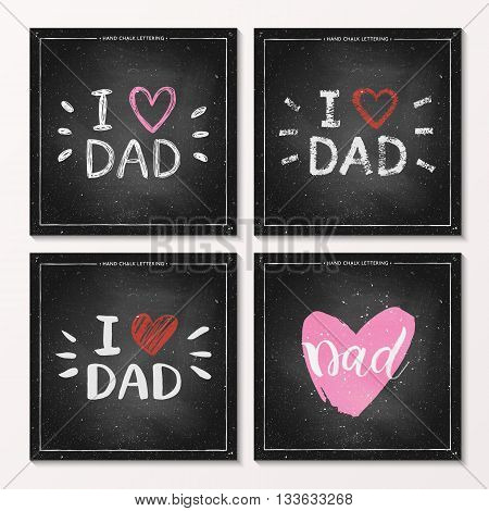 Set of Happy Fathers Day Cards - hand drawn chalk lettering on chalkboard, I love Dad - quote with pink and red heart, design for greeting card, poster, banner, printing, mailing, vector illustration