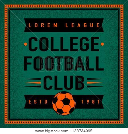 Color vintage and retro logo badge, label college football club with soccer ball on field background. Sport typography text sign, icon, old emblem. Vector illustration easy changed. Use for print or web