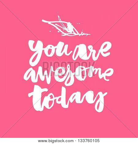 You Are Awesome Today.