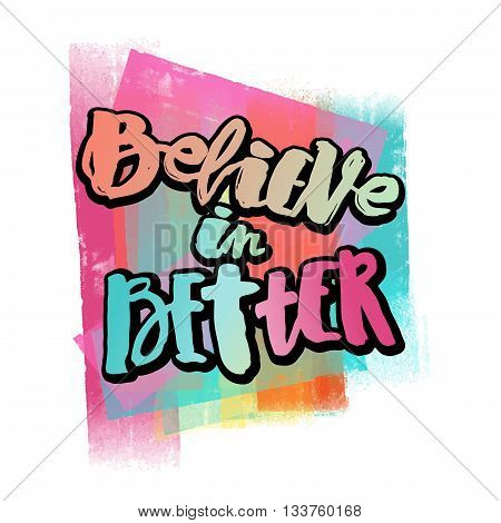 Believe In Better Hand Lettering Ink Drawn Motivation Poster.