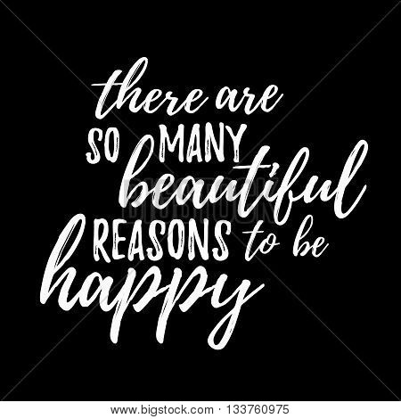 There are so many beautiful reasons to be happy quote hand drawn. Positive happy quote lettering. Lettering design of positive happy quote for posters, t-shirts, cards. Happy quote calligraphy.