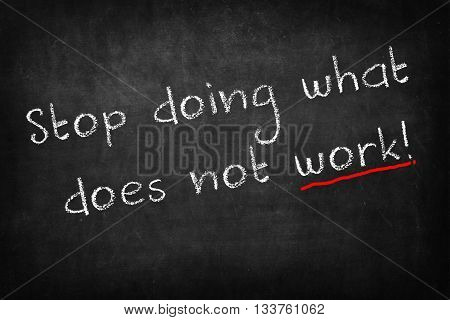 motivational quote on Blackboard stop doing what does not work