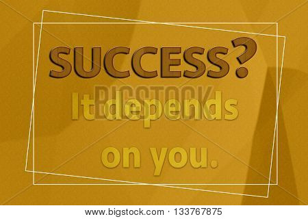 Success It depends on you motivation on brown paper