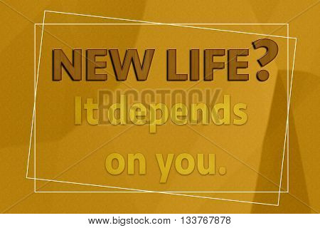 New life It depends on you motivation on brown paper