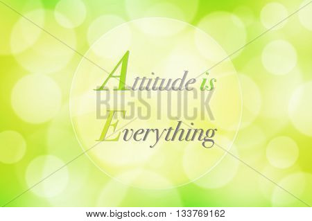 Attitude is everything on colorful nature green with bokeh abstract background