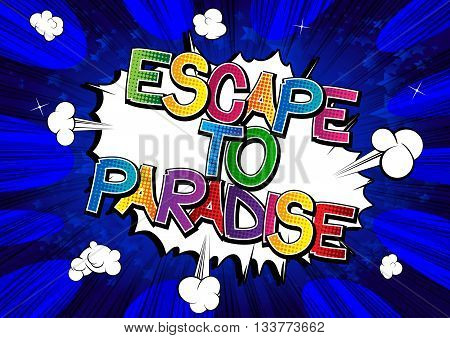 Escape to paradise - Comic book style word.