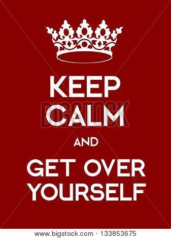 Keep Calm And Ger Over Yourself Poster
