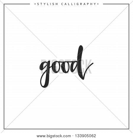 Good phrase in handmade. Good. Stylish, modern calligraphy. Elite calligraphy. Quote with swirls. Search for the design of brochures, posters, banners, web design.