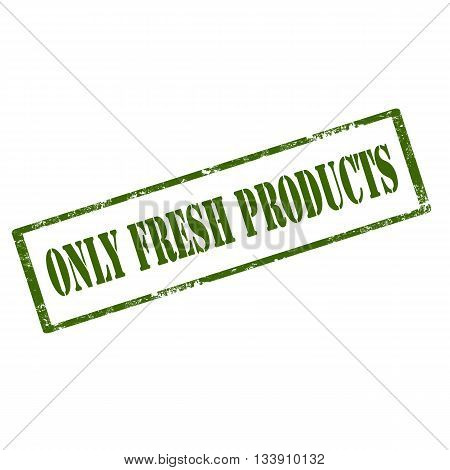 Grunge rubber stamp with text Only Fresh Products,vector illustration
