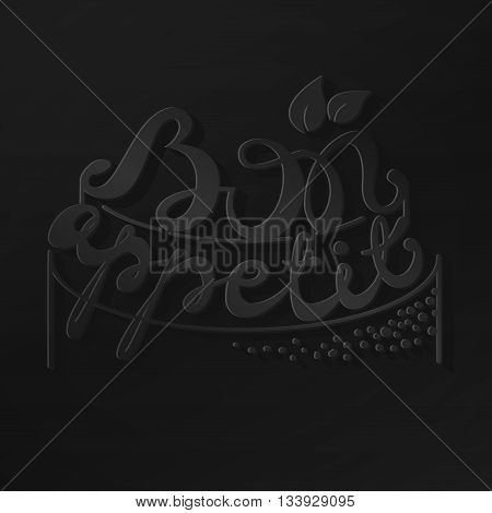 Bon Appetit paper hand lettering. Black text on black background. Handmade calligraphy vector illustration.